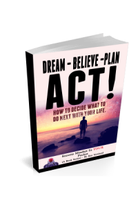 DREAM – BELIEVE – PLAN- ACT!